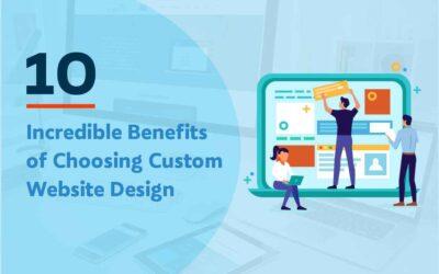 10 Incredible Benefits of Choosing Custom Website Design