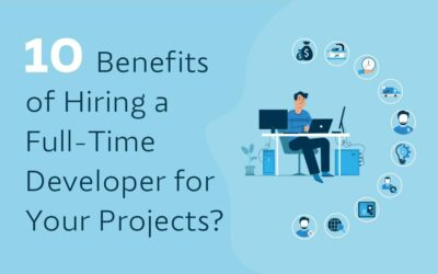 10 Benefits of Hiring a Full-Time Developer for Your Projects?