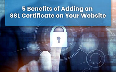 5 Benefits of Adding an SSL Certificate on Your Website